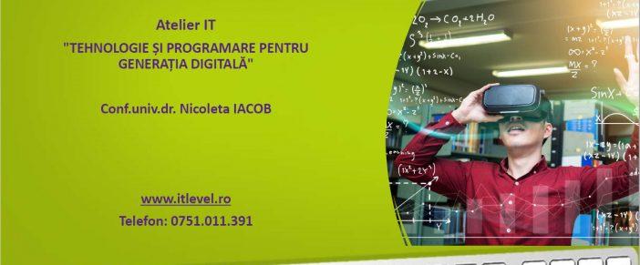"""Atelier IT """"Tehnologie si programare pentru generatia digitala"""""""
