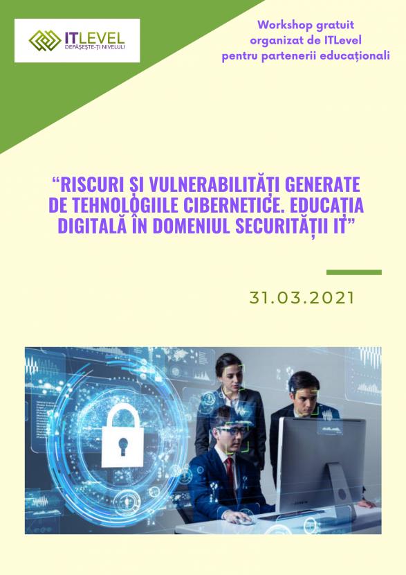 "Workshop ""Riscuri si vulnerabilitati generate de tehnologiile cibernetice. Educatia digitala in domeniul securitatii IT"""